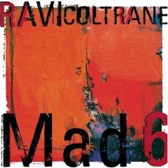 Ravi Coltrane, Mad 6
