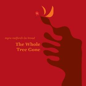 Myra Melford's Be Bread, The Whole Tree Gone