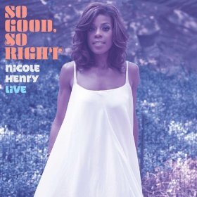 Nicole Henry, So Good, So Right - Nicole Henry Live